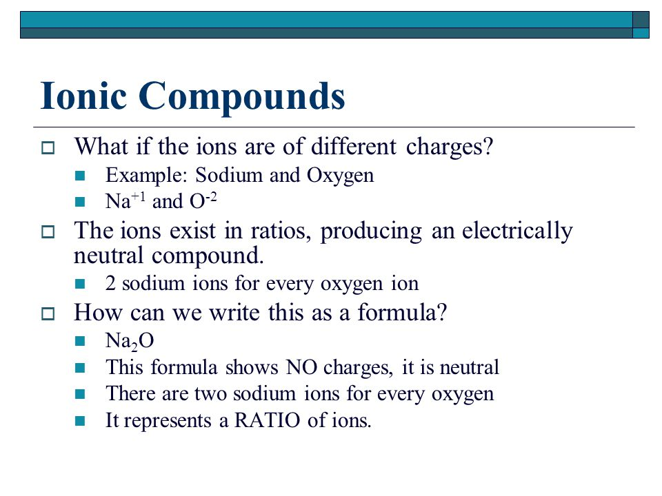 Ionic Compounds  What if the ions are of different charges.