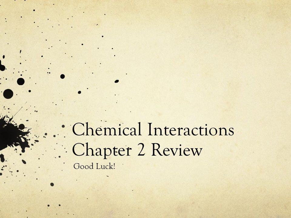Chemical Interactions Chapter 2 Review Good Luck!