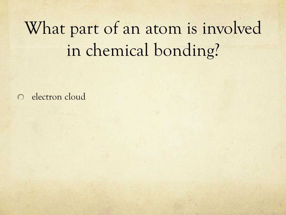 What part of an atom is involved in chemical bonding? electron cloud