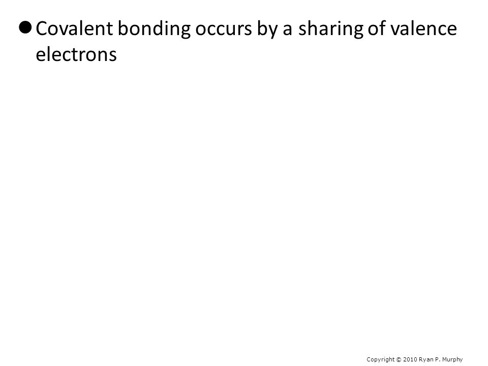 Covalent bonding occurs by a sharing of valence electrons (Strongest) (SPONCH).