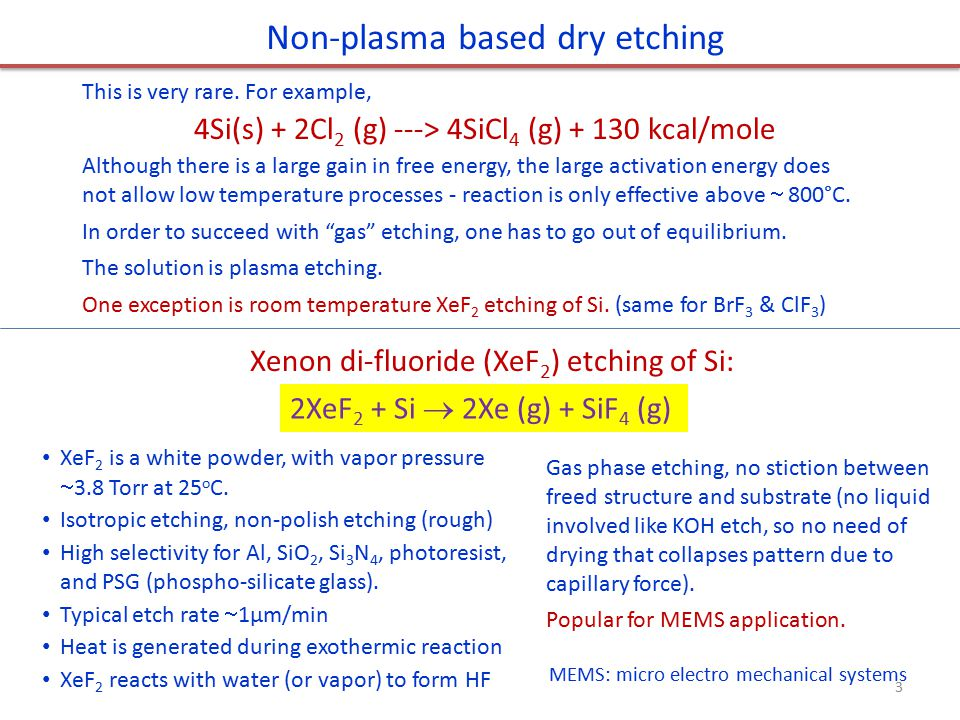 Plasma-based etching Directional etching due to presence of ionic species in plasma and (self-) biased electric field.