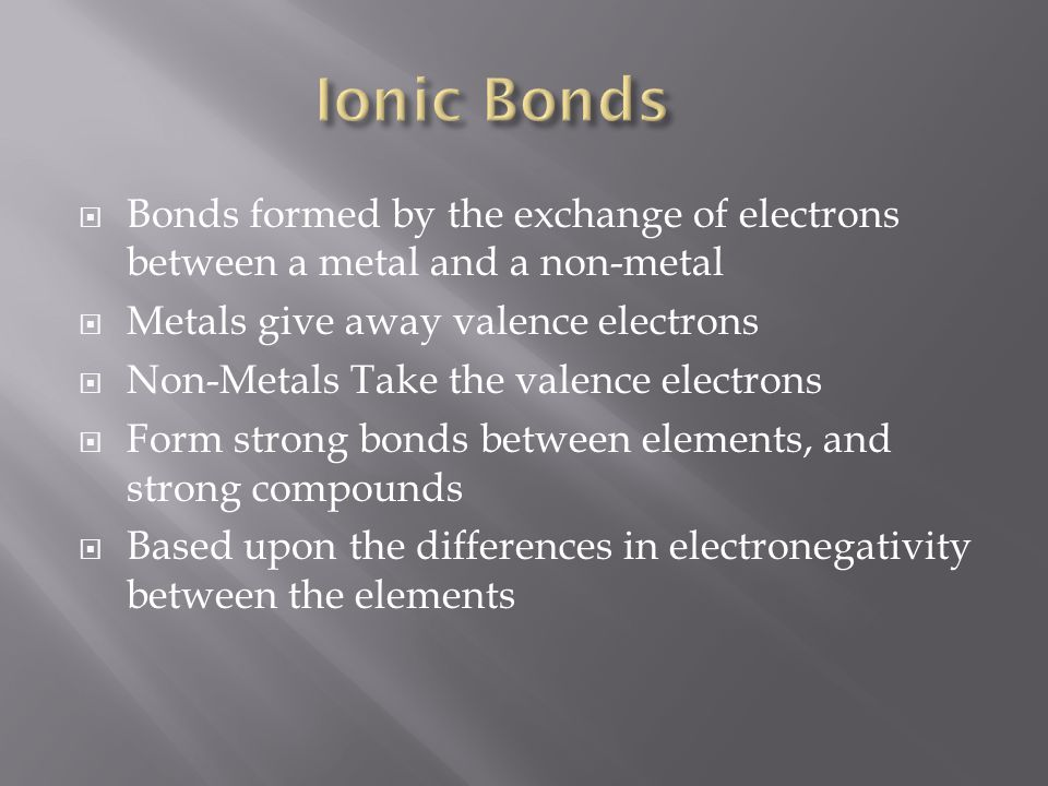  Combination of metal-non-metal  Two components are required to form any ionic compound  1.