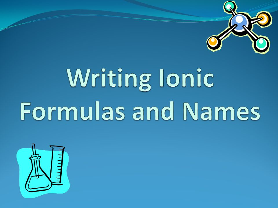 Rules for writing the name of ionic formulas: 1.Write the name of the metal first.