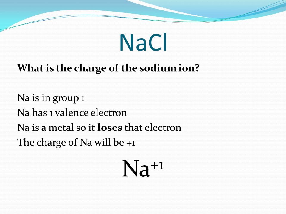 NaCl What is the charge of the sodium ion.