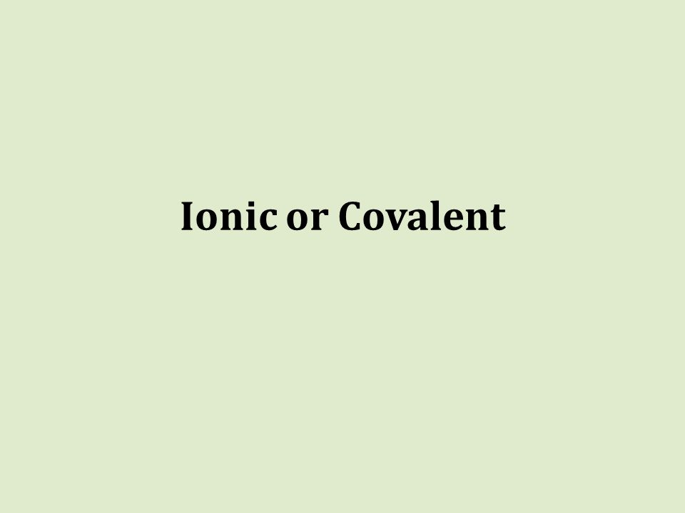 Ionic or Covalent