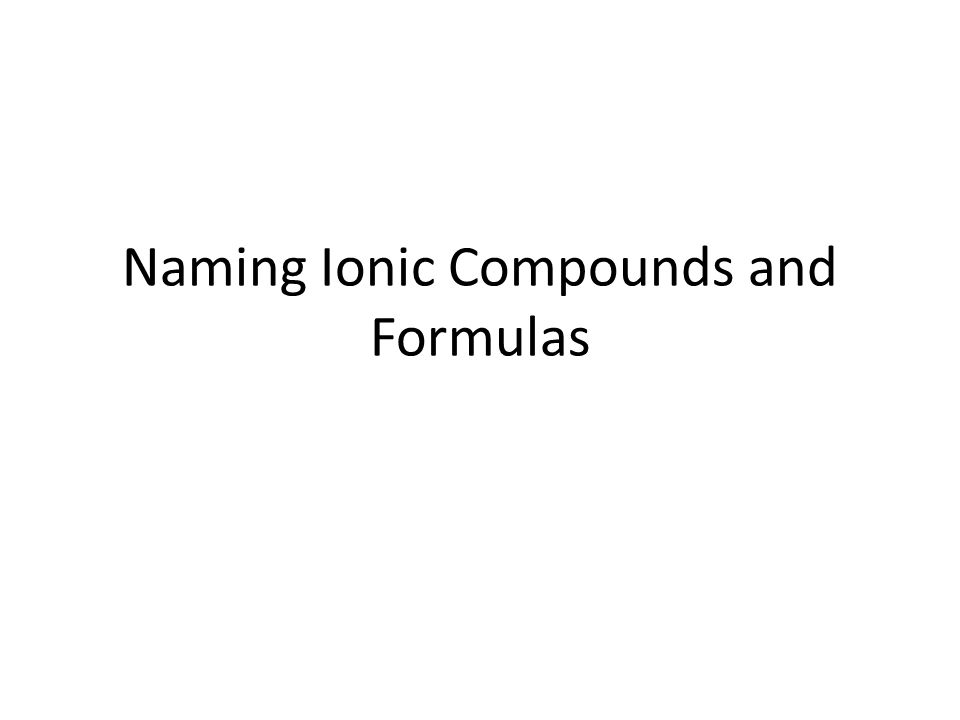 Naming Ionic Compounds and Formulas