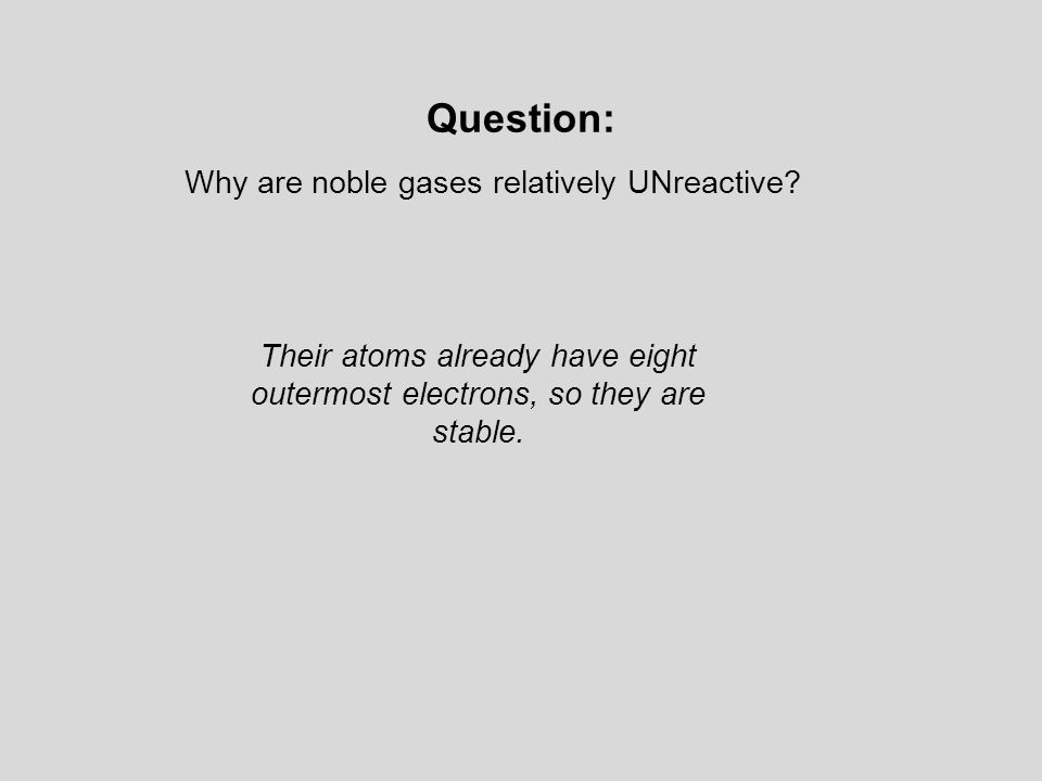Why are noble gases relatively UNreactive.