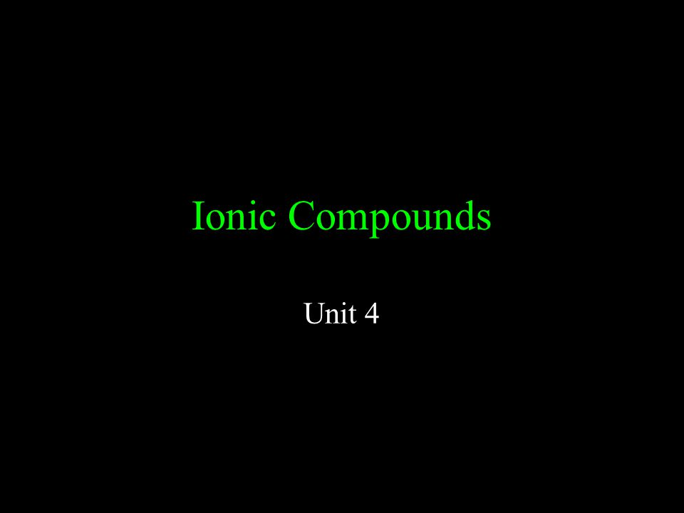 Ionic Compounds Unit 4