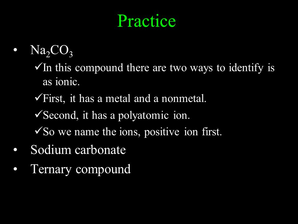 Practice Na 2 CO 3 In this compound there are two ways to identify is as ionic.