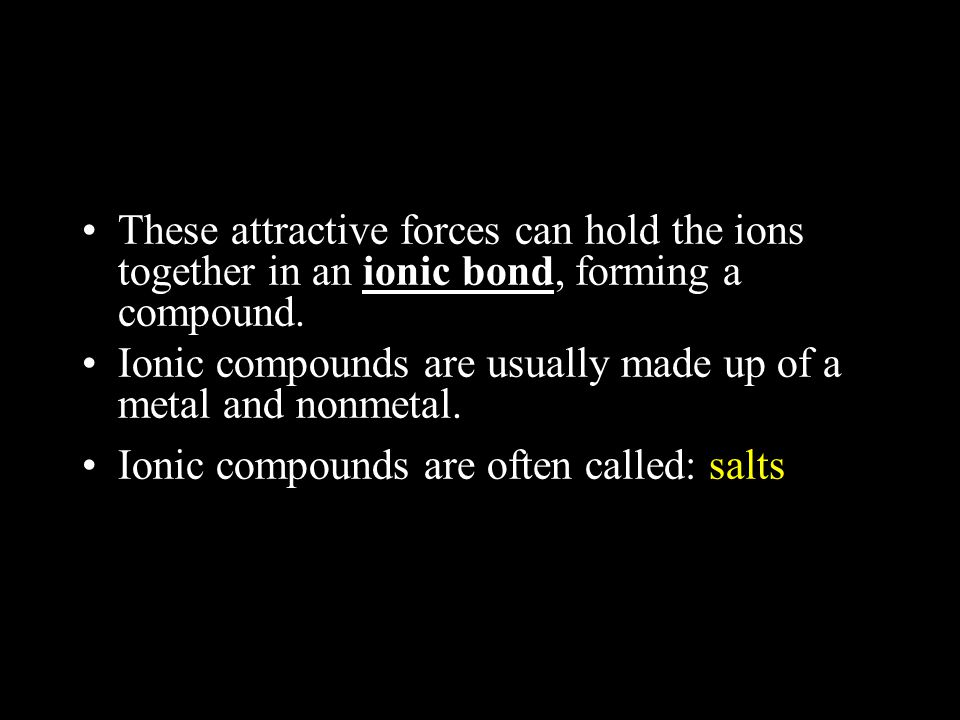 These attractive forces can hold the ions together in an ionic bond, forming a compound.