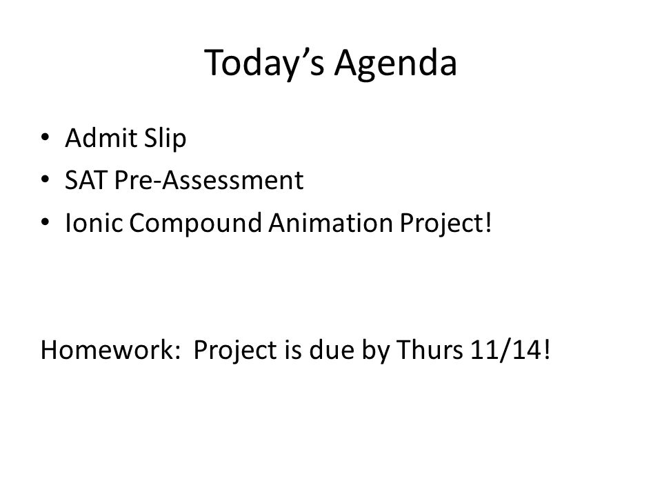 Today's Agenda Admit Slip SAT Pre-Assessment Ionic Compound Animation Project.