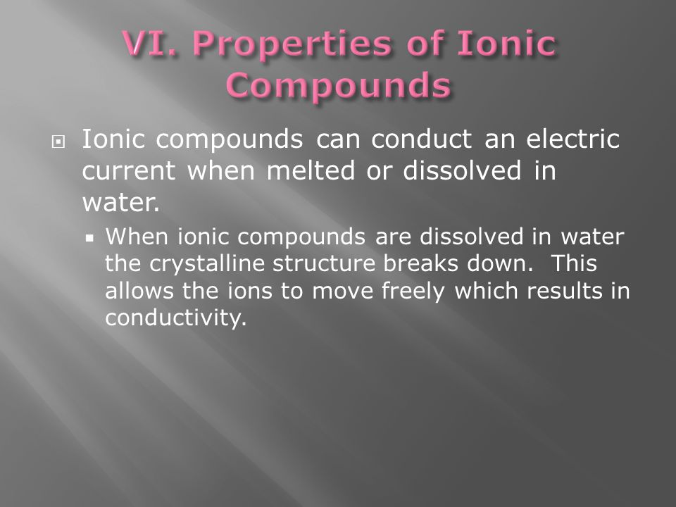  Ionic compounds can conduct an electric current when melted or dissolved in water.