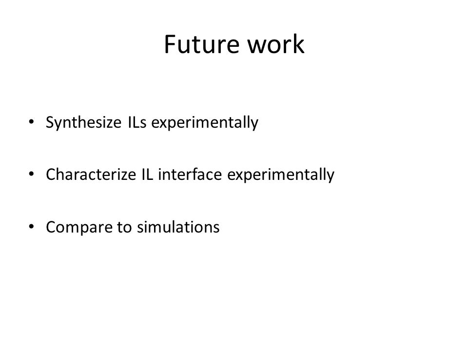 Future work Synthesize ILs experimentally Characterize IL interface experimentally Compare to simulations