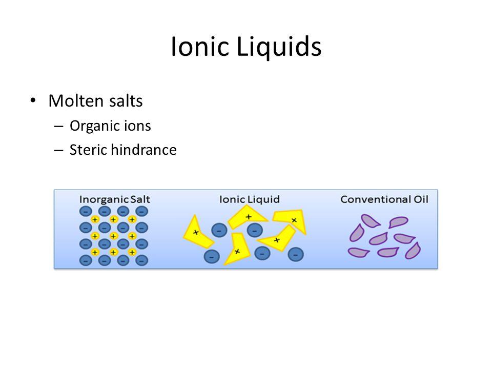 Ionic Liquids Molten salts – Organic ions – Steric hindrance