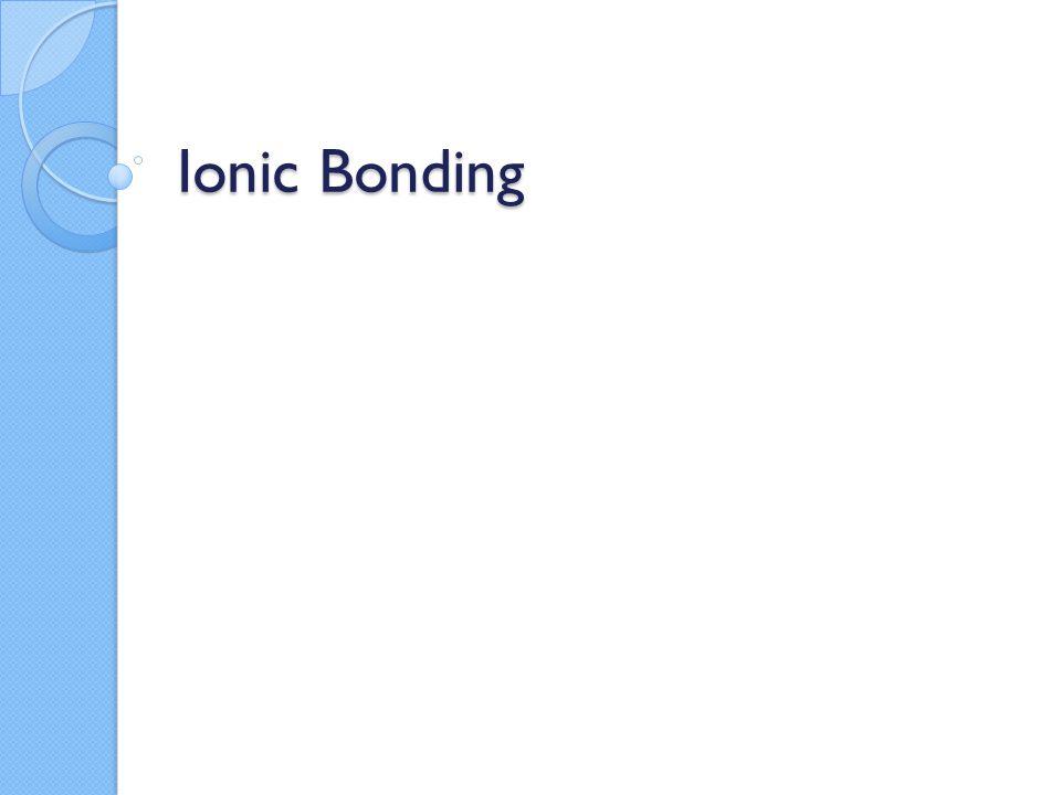What is Ionic Bonding.