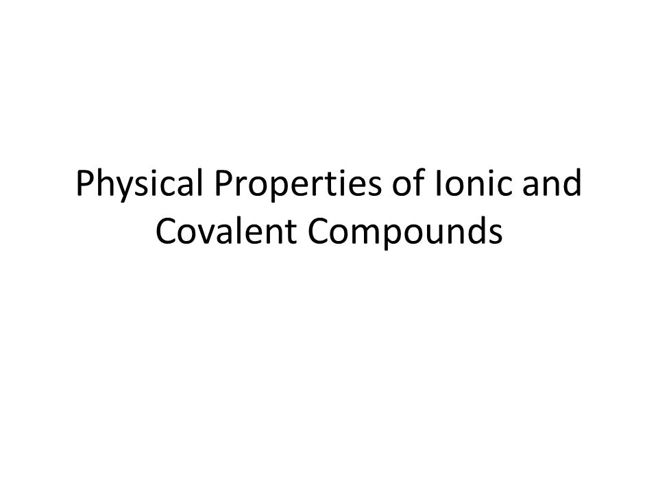 Physical Properties of Ionic and Covalent Compounds