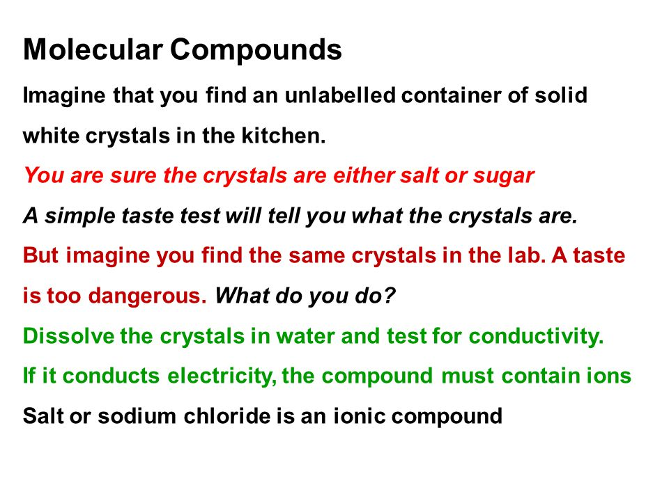 Molecular Compounds Imagine that you find an unlabelled container of solid white crystals in the kitchen.