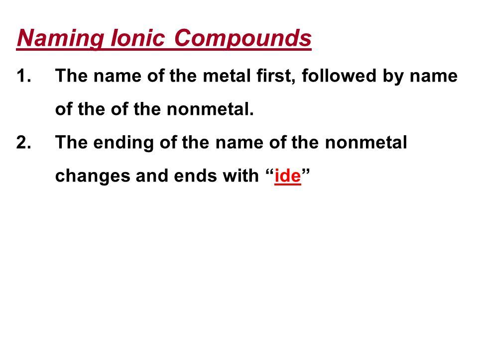 Naming Ionic Compounds 1.The name of the metal first, followed by name of the of the nonmetal.