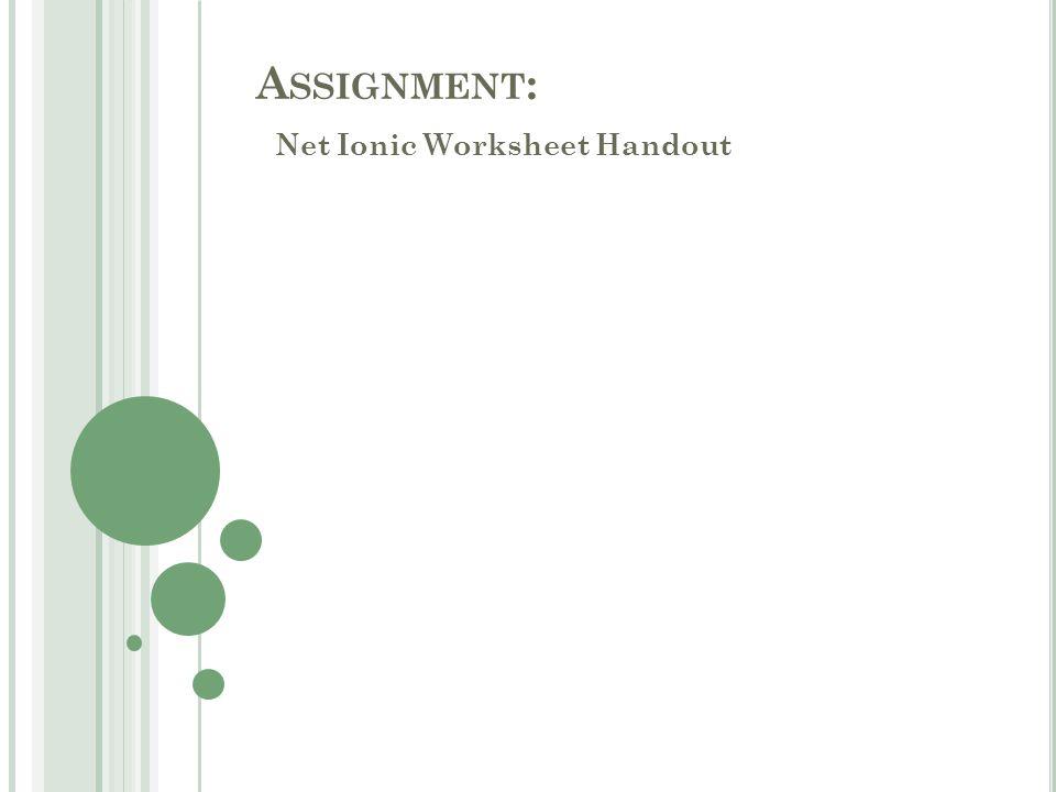 A SSIGNMENT : Net Ionic Worksheet Handout