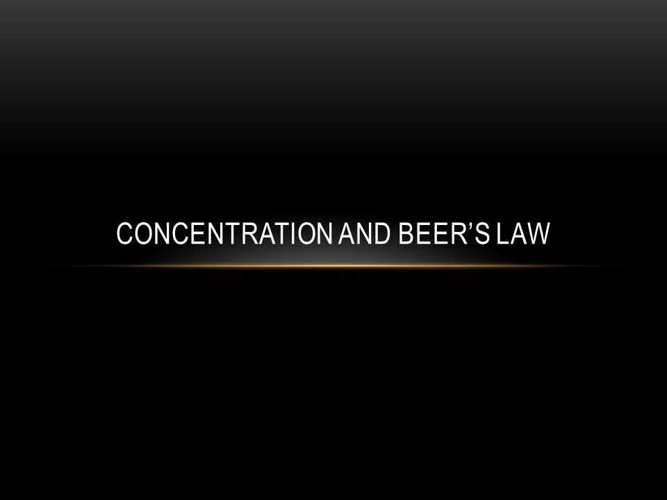 BEER'S LAW A=abc A= Absorbance (light absorbed by the solution) a = molar absorptivity (given for the sample and wavelength of light(M -1 cm -1 )) b = path length (thickness of the sample(cm)) c = concentration (M)