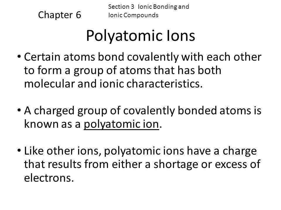 Click below to watch the Visual Concept. Visual Concept Chapter 6 Section 3 Ionic Bonding and Ionic Compounds Comparing Ionic and Molecular Compounds