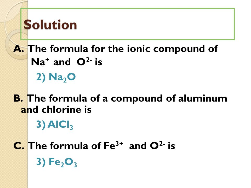 Solution A.The formula for the ionic compound of Na + and O 2- is 2) Na 2 O B.