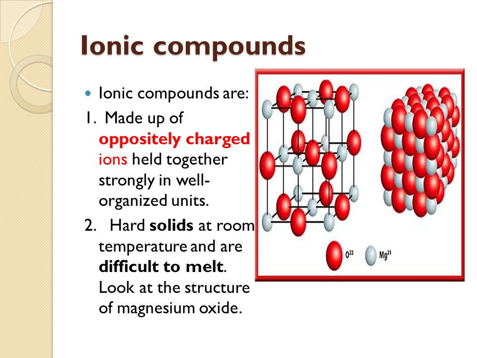 Ionic compounds Ionic compounds are: 1.