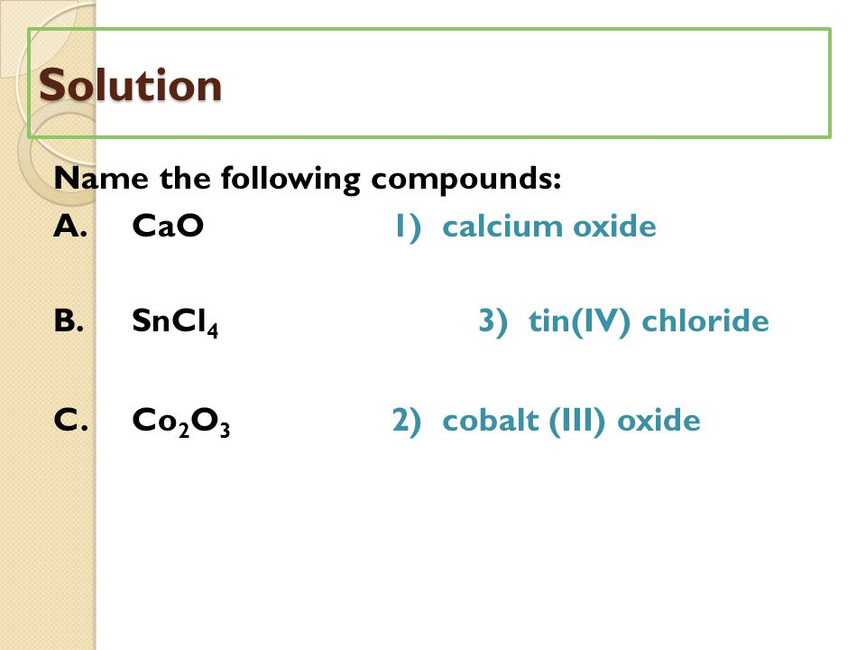 Solution Name the following compounds: A.CaO1) calcium oxide B.