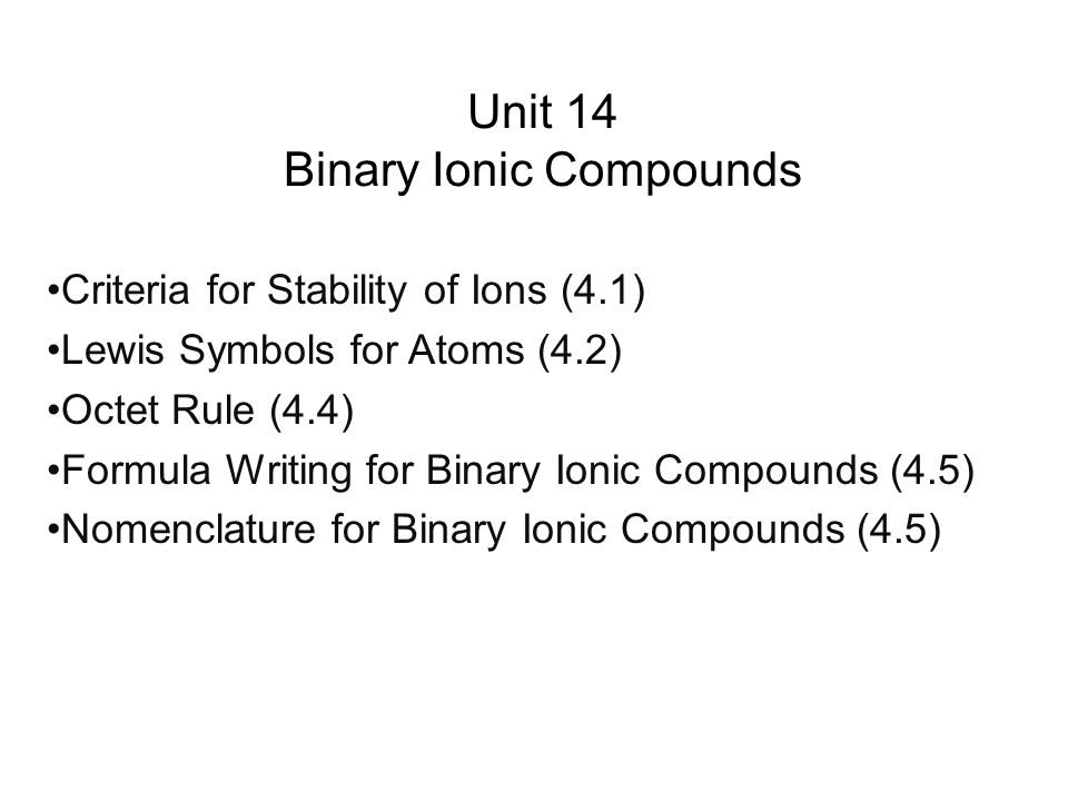 Criterion for Stability of Ions (4.1) Group 18, the noble gases, is a particularly unreactive group The noble gases each have eight valence electrons (except for helium with two) There must be a special stability associated with eight valence electrons.