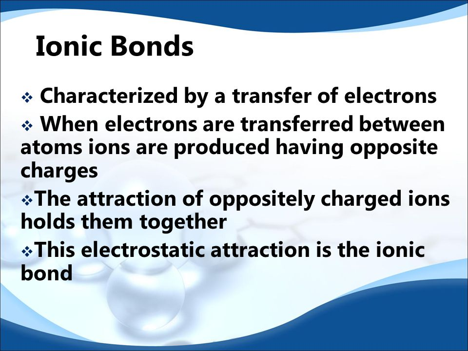 Check for Understanding 1.What is involved in an ionic bond.
