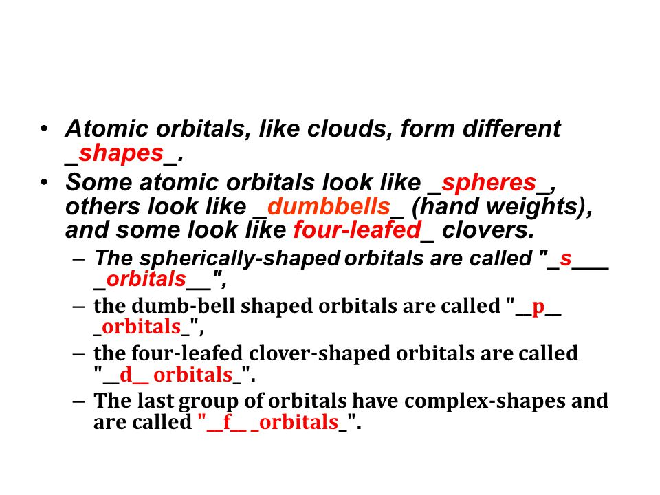 Atomic orbitals, like clouds, form different _shapes_.