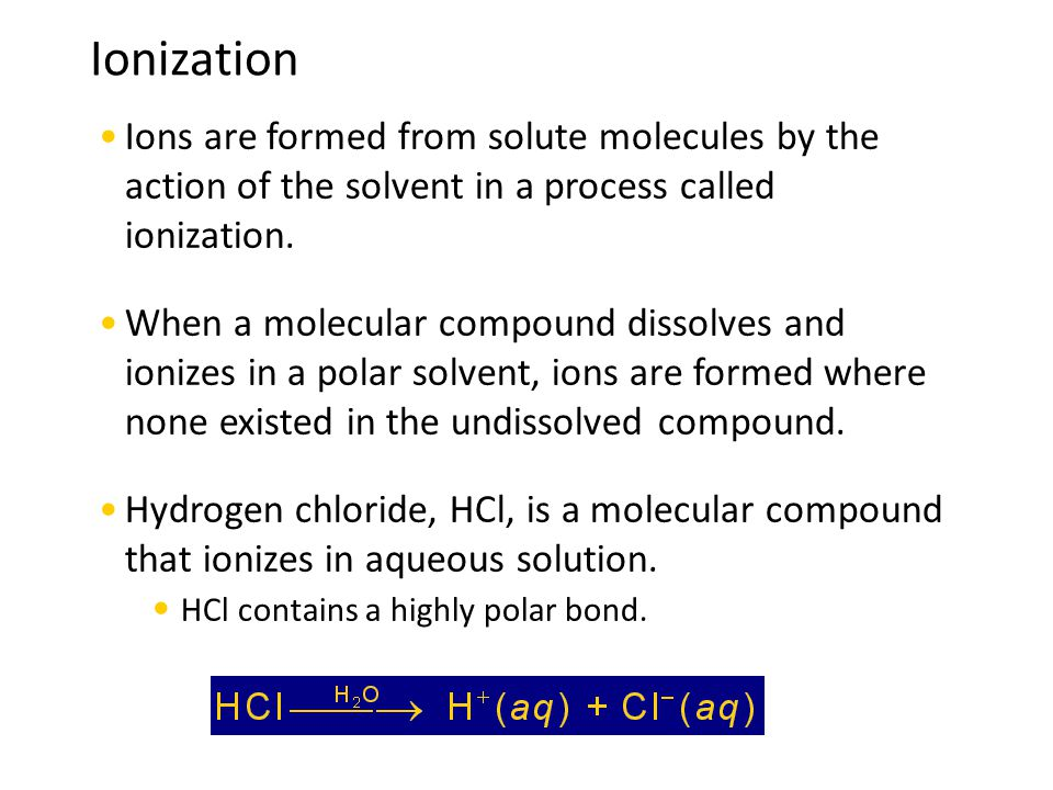 Ions are formed from solute molecules by the action of the solvent in a process called ionization.
