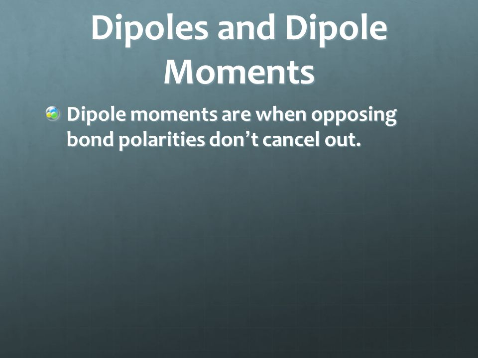 Dipole moments are when opposing bond polarities don't cancel out.