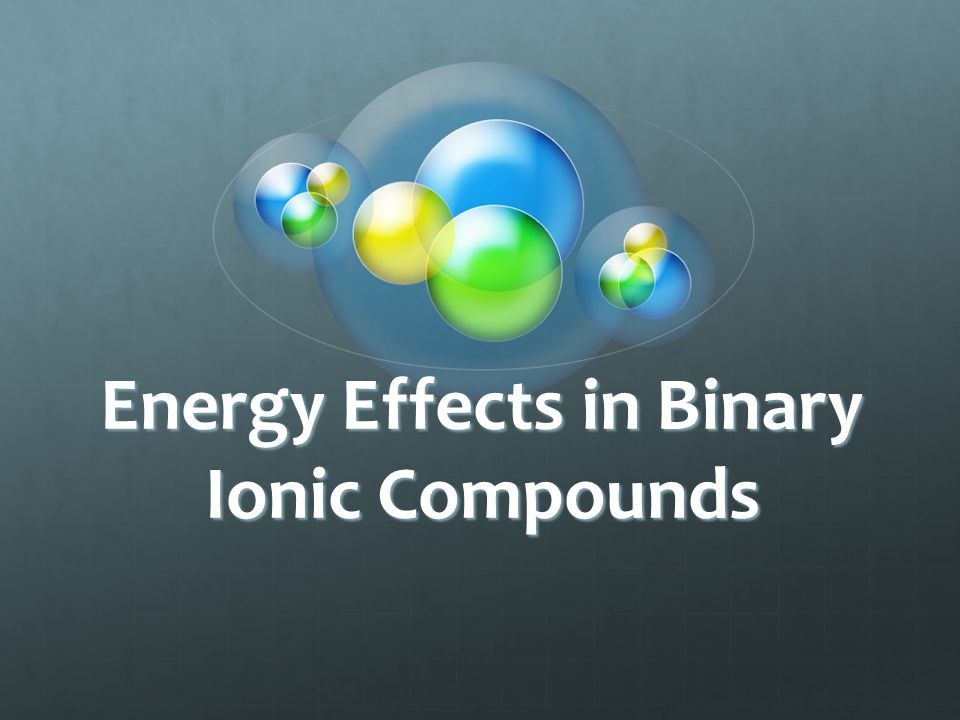 Energy Effects in Binary Ionic Compounds