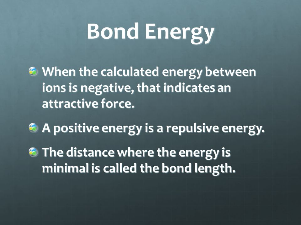Bond Energy When the calculated energy between ions is negative, that indicates an attractive force.