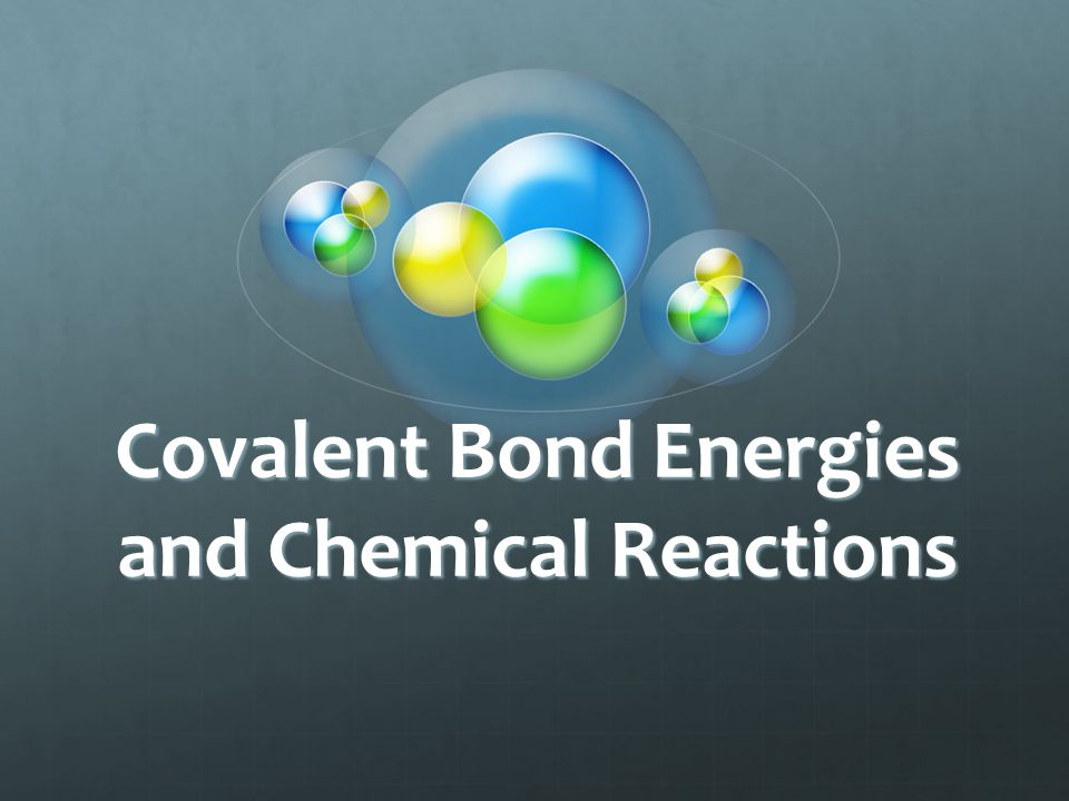 Covalent Bond Energies and Chemical Reactions