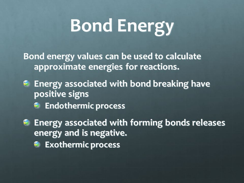 Bond Energy Bond energy values can be used to calculate approximate energies for reactions.