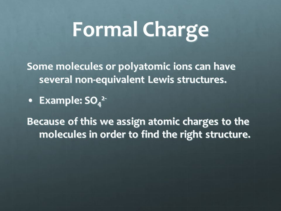 Formal Charge Some molecules or polyatomic ions can have several non-equivalent Lewis structures.