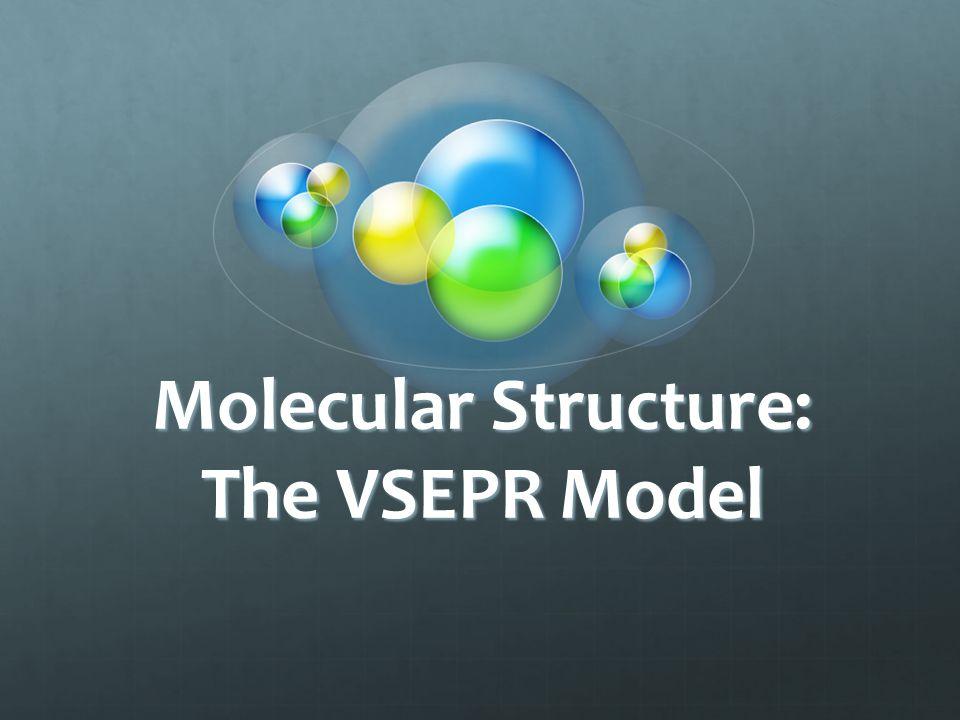 Molecular Structure: The VSEPR Model