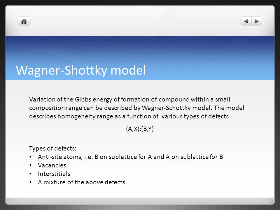 Wagner-Shottky model Variation of the Gibbs energy of formation of compound within a small composition range can be described by Wagner-Schottky model.