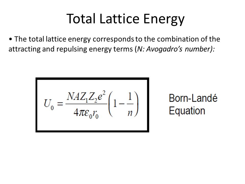 Total Lattice Energy The total lattice energy corresponds to the combination of the attracting and repulsing energy terms (N: Avogadro's number):