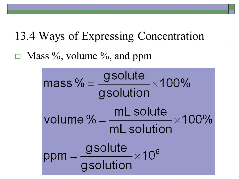 13.4 Ways of Expressing Concentration, cont.  Mole fraction, molarity, and molality