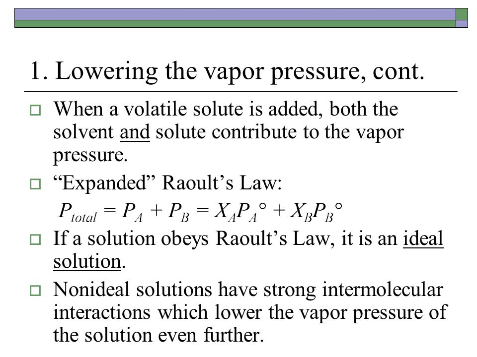 """1. Lowering the vapor pressure, cont.  When a volatile solute is added, both the solvent and solute contribute to the vapor pressure.  """"Expanded"""" Ra"""