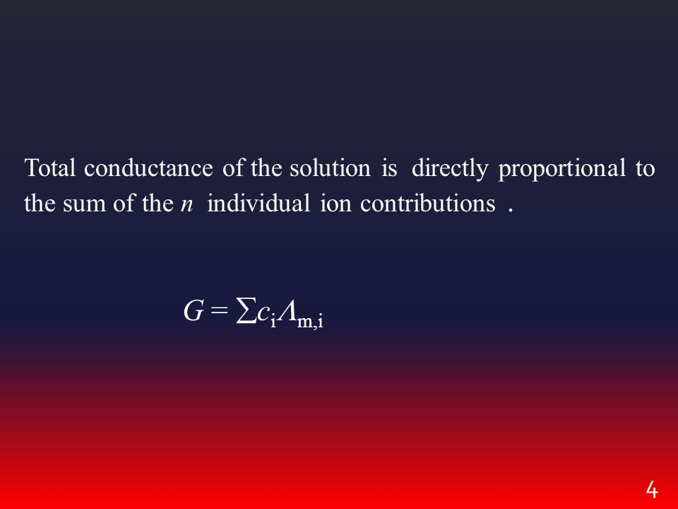 4 Total conductance of the solution is directly proportional to the sum of the n individual ion contributions.