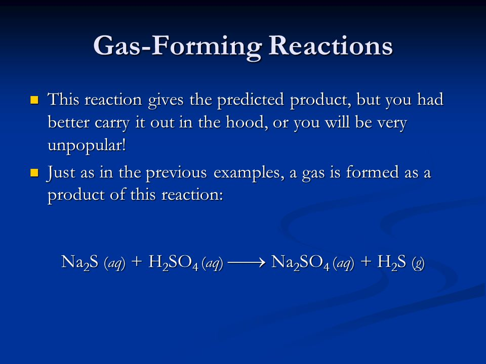Gas-Forming Reactions This reaction gives the predicted product, but you had better carry it out in the hood, or you will be very unpopular.