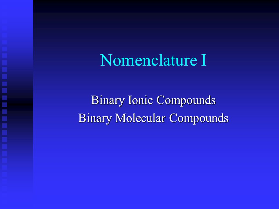 Binary Ionic Compounds 2 elementsmetal with a non-metal