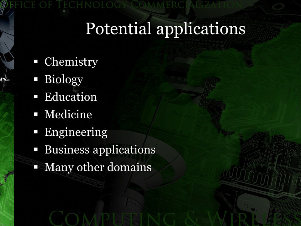 Potential applications  Chemistry  Biology  Education  Medicine  Engineering  Business applications  Many other domains