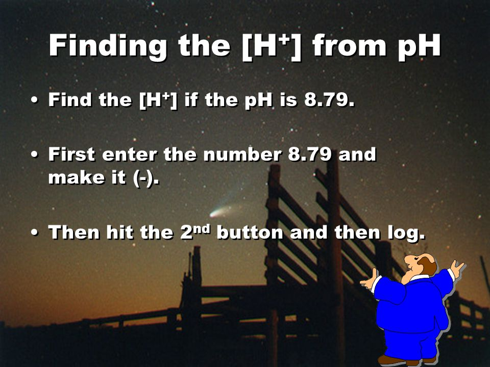 Finding the [H + ] from pH Find the [H + ] if the pH is 8.79.