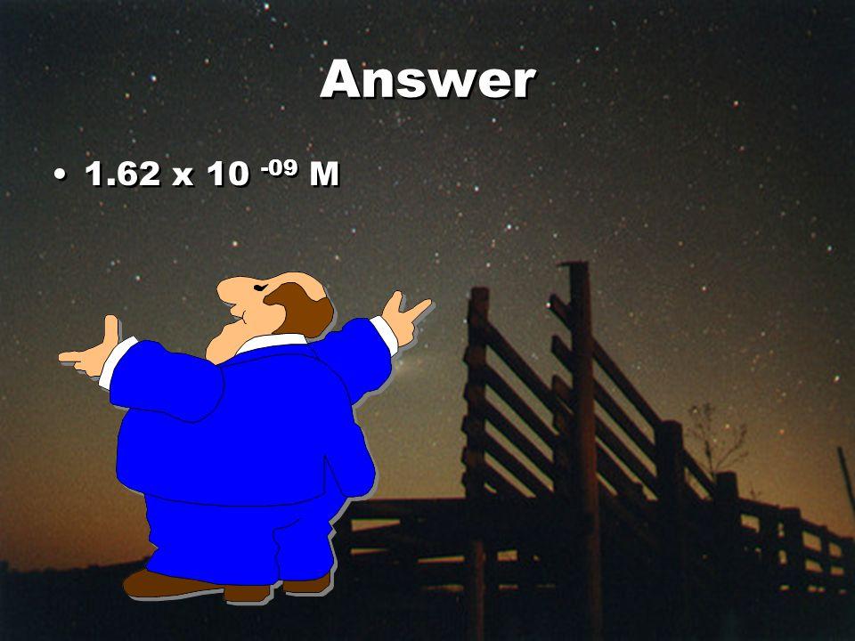 Answer 1.62 x 10 -09 M