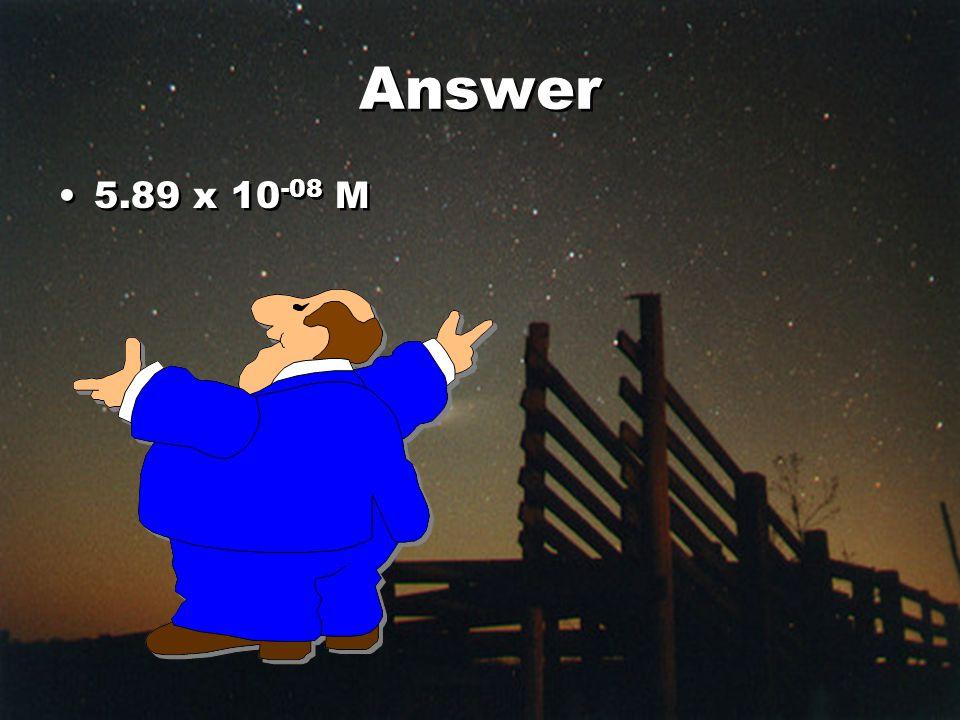 Answer 5.89 x 10 -08 M
